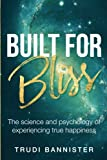 Built For Bliss: The science and psychology of experiencing true happiness livre